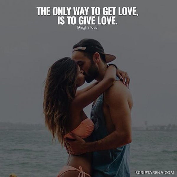 The Only Way To Get Love Is To Give Love